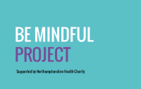 Be Mindful Project - Supported by Northamptonshire Health Charity